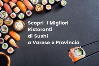 Sushi Varese: Scopri i Migliori Ristoranti di Sushi anche a Domicilio